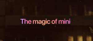 """""""The Magic of mini"""""""